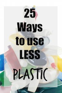25 Ways to Use Less Plastic