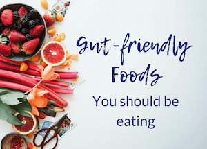 7 Gut-Friendly Foods You Should Be Eating